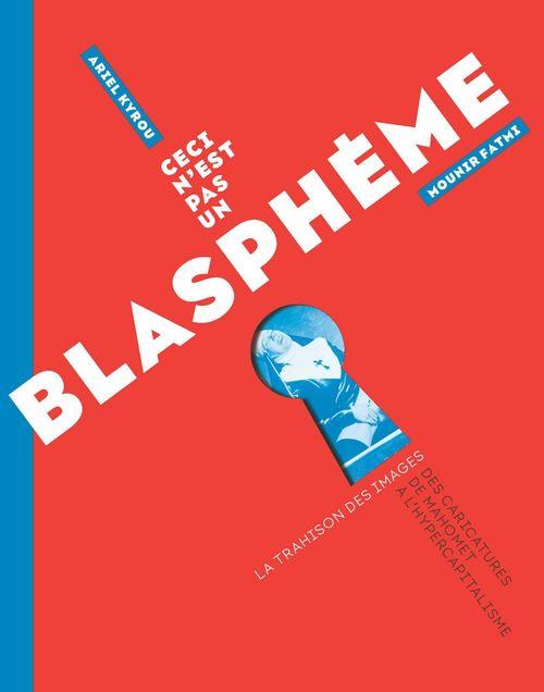 Ceci n'est pas un blasphème ; la trahison des images : des caricatures de Mahomet à l'hypercapitalisme