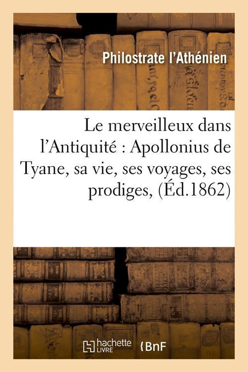 le merveilleux dans l'antiquite : apollonius de tyane, sa vie, ses voyages, ses prodiges, (ed.1862)