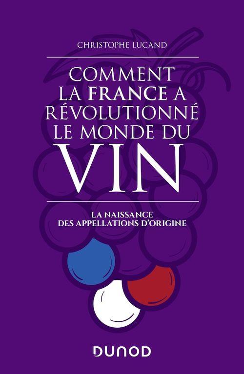 Comment la france a revolutionne le monde du vin - la naissance des appellations d'origine
