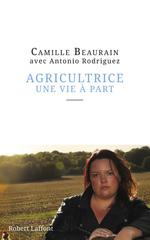 Agricultrice, une vie à part  - Antonio RODRIGUEZ - Camille BEAURAIN