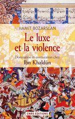 Vente EBooks : Le Luxe et la violence. Domination et contestation chez Ibn Khaldûn  - Hamit BOZARSLAN