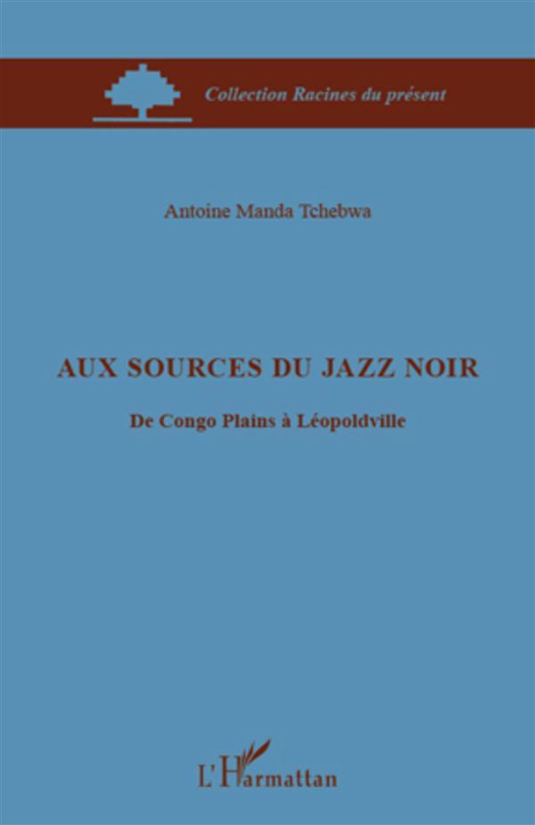 Aux sources du jazz noir ; du Congo Plains à Léopoldville