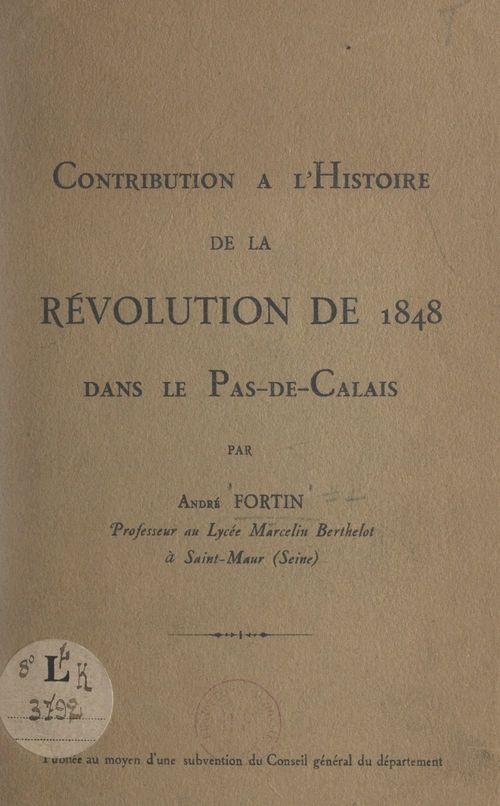 Contribution à l'histoire de la révolution de 1848 dans le Pas-de-Calais  - André Fortin