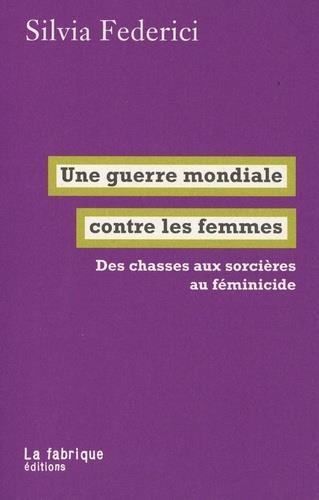 Une guerre mondiale contre les femmes ; des chasses aux sorcières au féminicide