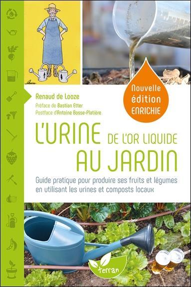L'urine, de l'or liquide au jardin ; guide pratique pour produire ses fruits et légumes en utilisant les urines et composts locaux