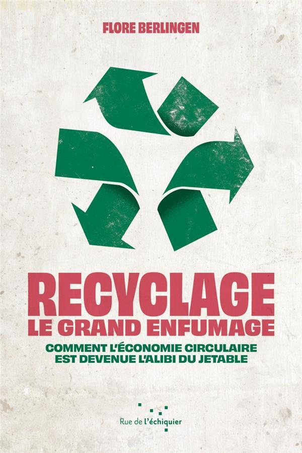 recyclage : le grand enfumage ; comment l'économie circulaire est devenue l'alibi du jetable