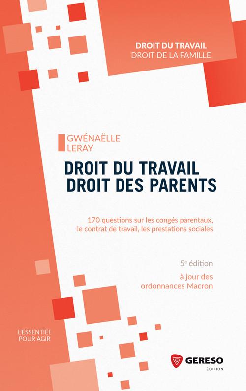 Droit du travail, droit des parents ; 170 questions sur les congés parentaux, le contrat de travail (5e édition)