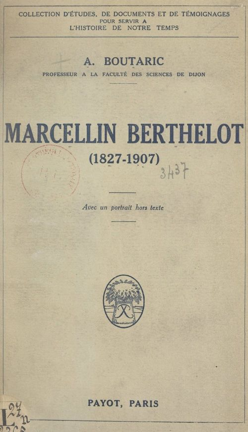 Marcellin Berthelot, 1827-1907  - Augustin Boutaric