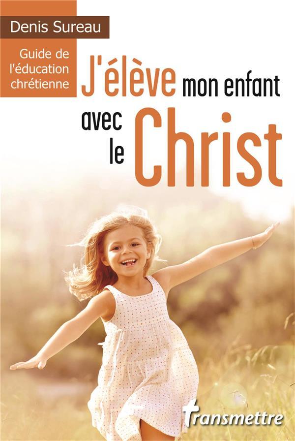 J'ELEVE MON ENFANT AVEC LE CHRIST