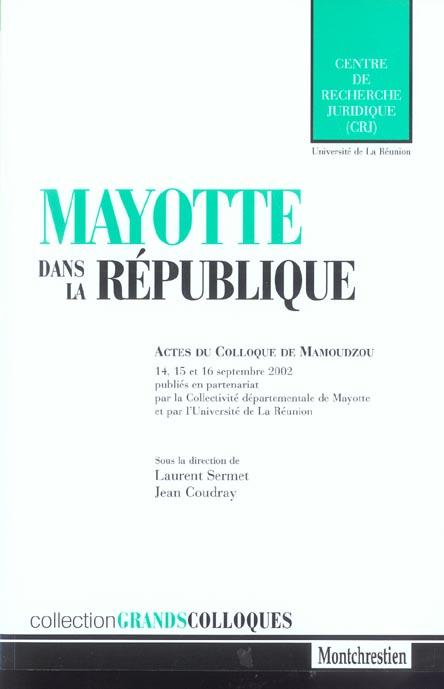 Mayotte dans la republique - actes du colloque de mamoudzou les 14, 15 et 16 septembre 2002. sous la