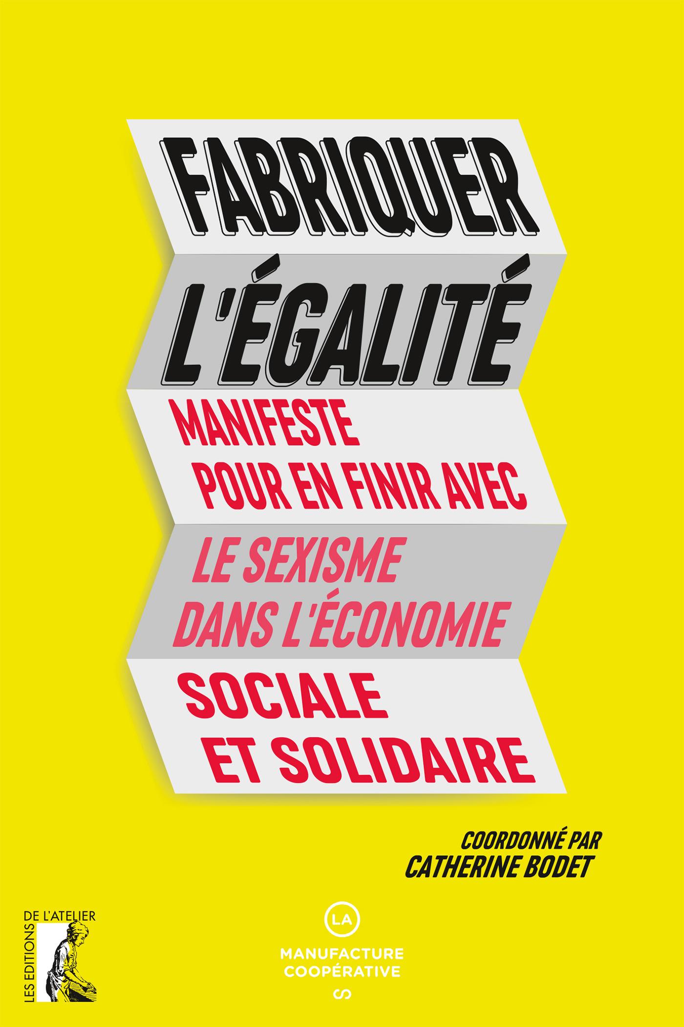Fabriquer l'égalité ; manifeste pour en finir avec le sexisme dans l'économie sociale et solidaire