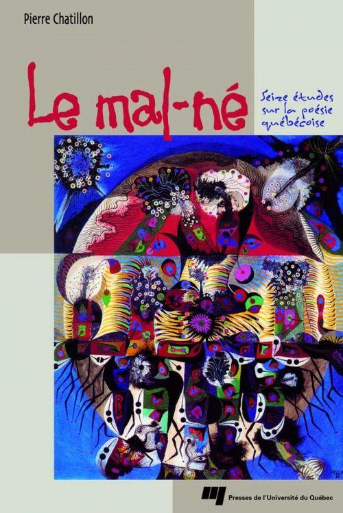 Le mal-né ; seize études sur la poésie québécoise