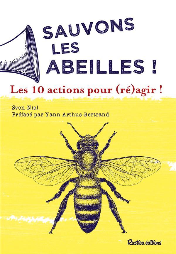 Sauvons les abeilles ; 10 actions pour (ré)agir !