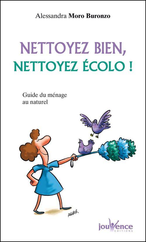 Nettoyez bien, nettoyez écolo ! ; guide du ménage au naturel