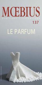 Vente Livre Numérique : Moebius no 137 : «Le parfum» Mai 2013  - Olivier Bourque - Mona Latif-Ghattas - Louise Dupré - Godin Francois - Jacques Gauthier - Jean-Claude Brochu - Herménégilde Ch