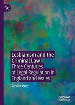 Lesbianism and the Criminal Law  - Caroline Derry