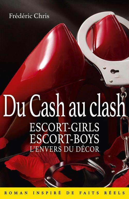 Du cash au clash ; escort-girls, escort-boys, l'envers du décor