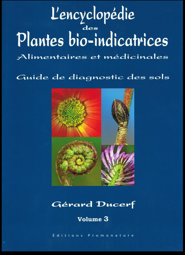 L'encyclopédie des plantes bio-indicatrices, alimentaires et médicinales t.3 ; guide des diagnostic des sols
