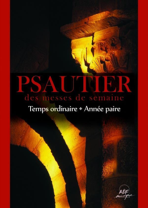PSAUTIER DES MESSES DE SEMAINE : TEMPS ORDINAIRE - ANNEES PAIRES LIVRET PARTITIONS