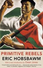 Primitive Rebels  - Eric Hobsbawm
