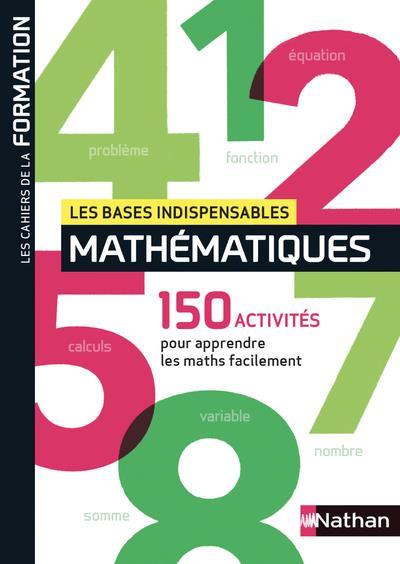 Les bases indispensables ; mathématiques ; les cahies de la formation (édition 2019)