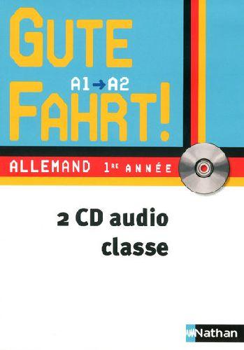 Gute Fahrt! ; Allemand ; 1ere Annee ; Niveau A1/A2 ; 2 Cd Audio De La Classe (Edition 2009)