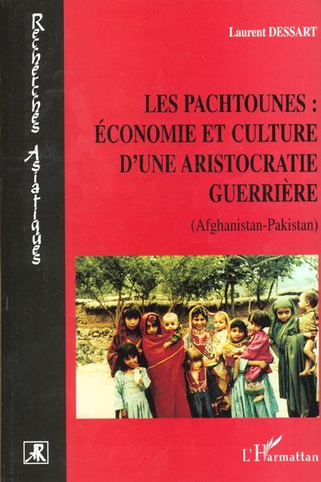 Les pachtounes : economie et culture d'une aristocratie guerriere - (afghanistan- pakistan)