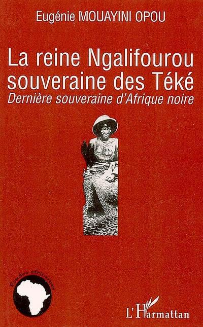la reine Ngalifourou, souvernaine des téké ; dernière souveraine d'Afrique noire