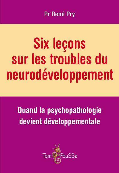 Six leçons sur les troubles du neurodéveloppement ; quand la psychopathologie devient développementale