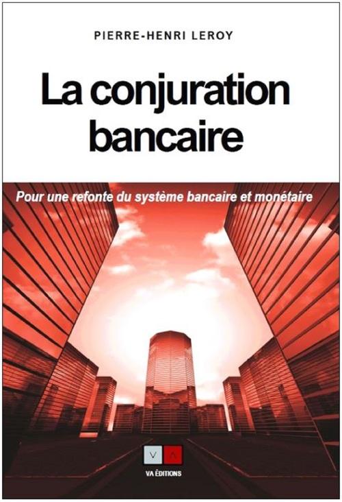 La conjuration bancaire ; pour une refonte du système monétaire et bancaire