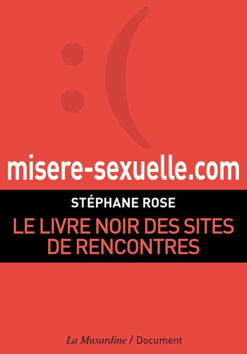 Misere-sexuelle.com ; le livre noir des sites de rencontre