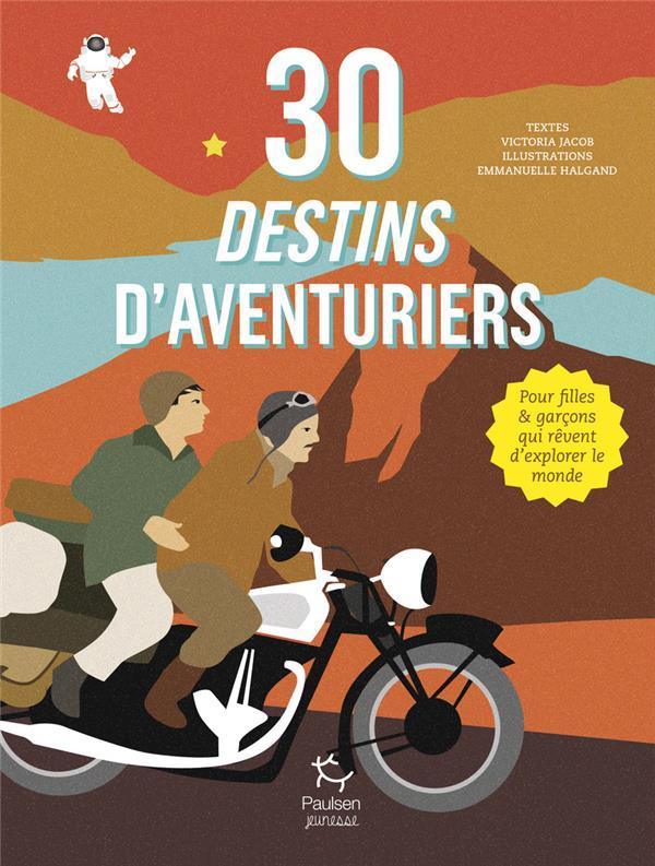30 destins d'aventuriers ; pour filles et garçons qui rêvent d'explorer le monde