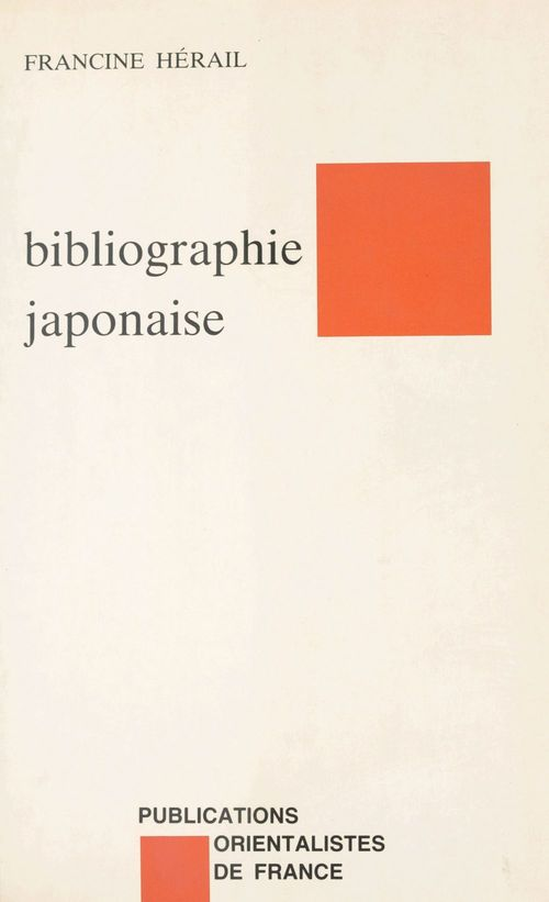 Éléments de bibliographie japonaise : ouvrages traduits du japonais, études en langues occidentales  - Francine Hérail