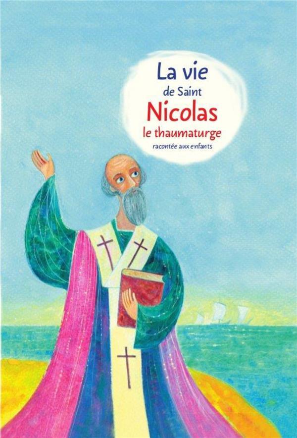 LA VIE DE SAINT NICOLAS LE THAUMATURGE RACONTEE AUX ENFANTS
