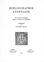 Bibliographie lyonnaise par le président Baudrier : tables