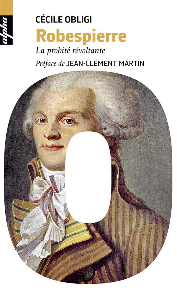 Robespierre ; la probité révoltante