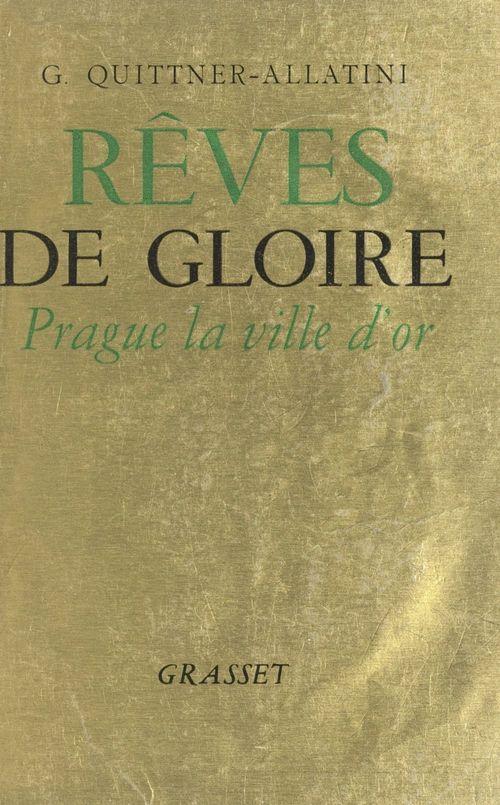 Rêves de gloire  - Gisèle Quittner-Allatini