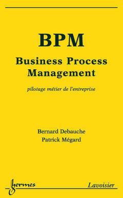 BPM ; business process management ; pilotage métier de l'entreprise
