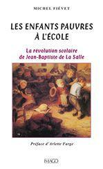 Les enfants pauvres à l'école - La Révolution scolaire de Jean-Baptiste de la Salle  - Michel Fiévet  - Michel Fievez