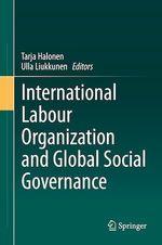 International Labour Organization and Global Social Governance  - Ulla Liukkunen - Tarja Halonen
