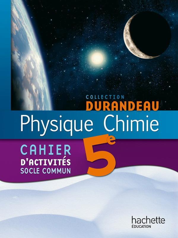 Physique-Chimie ; 5eme ; Cahier D'Activites Socle Commun (Edition 2010)