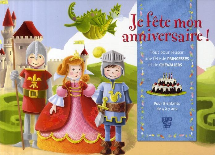 Je fête mon anniversaire de princesses et de chevaliers