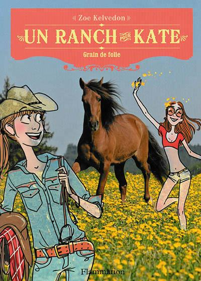 Un ranch pour Kate t.6 ; grain de folie