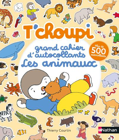 T'CHOUPI  -  GRAND CAHIER D'AUTOCOLLANTS SPECIAL ANIMAUX