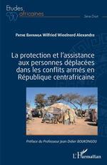 Vente Livre Numérique : La protection et l'assistance aux personnes déplacées dans les conflits armés en République centrafricaine  - Pathe Bayanga W W A.