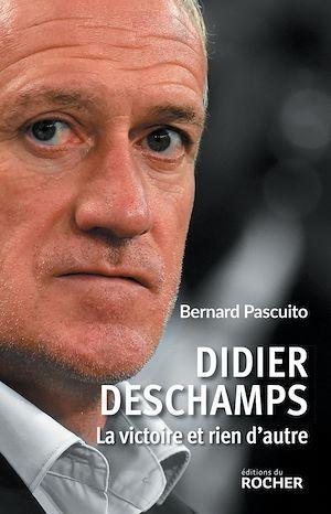 Didier Deschamps : la victoire et rien d'autre