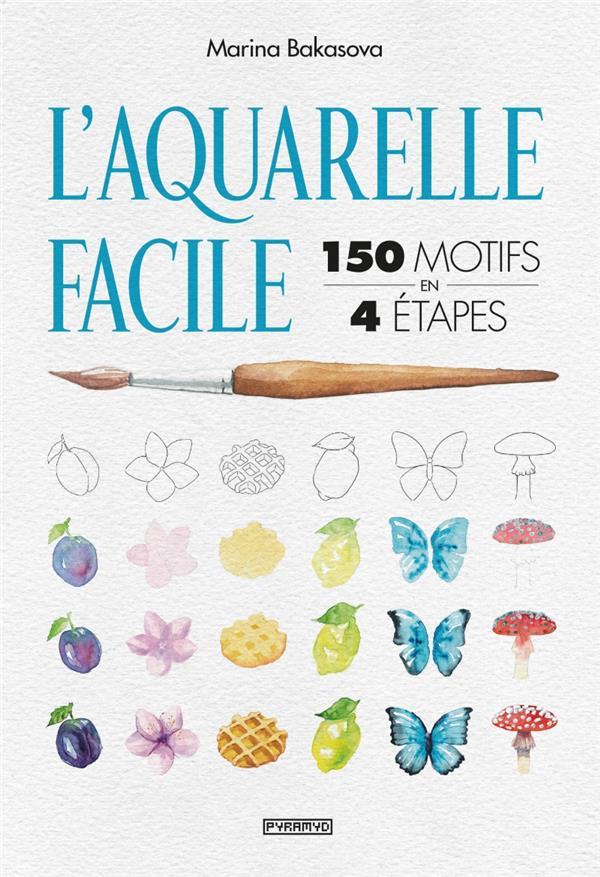 L'AQUARELLE FACILE : 150 MOTIFS EN 4 ETAPES