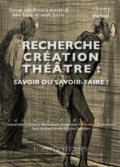 S.C.R.I.P.T. : recherche création théâtre : savoir ou savoir-faire ?