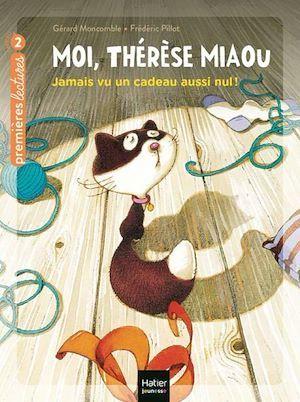 Moi, Thérèse Miaou t.1 ; jamais vu un cadeau aussi nul !