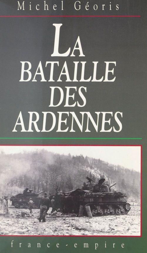 La bataille des Ardennes  - Michel Géoris